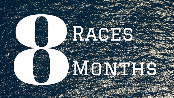 8 Races In 8 Months!